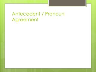 Antecedent / Pronoun Agreement