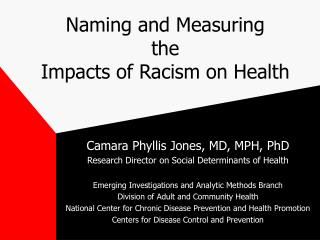 Naming and Measuring  the Impacts of Racism on Health