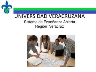 UNIVERSIDAD VERACRUZANA Sistema de Enseñanza Abierta Región  Veracruz