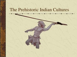 The Prehistoric Indian Cultures