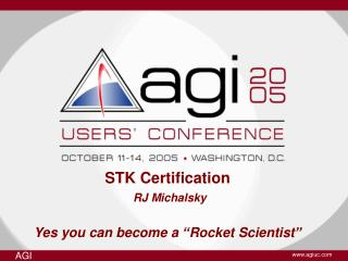 STK Certification RJ Michalsky Yes you can become a �Rocket Scientist�