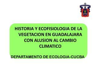 HISTORIA Y ECOFISIOLOGIA DE LA VEGETACION EN GUADALAJARA CON ALUSION AL CAMBIO CLIMATICO