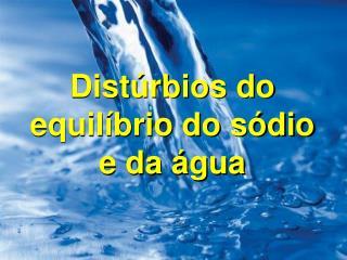 Distúrbios do equilíbrio do sódio e da água