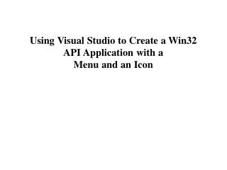 Usin g Visua l Studi o t o Creat e a Win32 API Application with a  Menu and an Icon