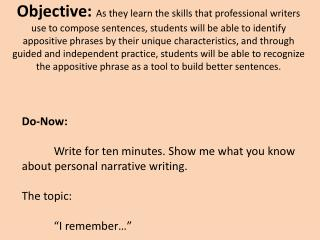Do-Now:  Write for ten minutes. Show me what you know about personal narrative writing.