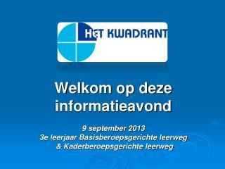 Welkom op deze informatieavond 9 september 2013 3e leerjaar Basisberoepsgerichte leerweg