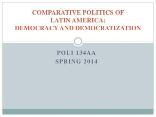 COMPARATIVE POLITICS OF  LATIN AMERICA:  DEMOCRACY AND DEMOCRATIZATION
