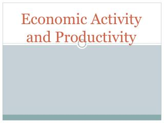 Economic Activity and Productivity