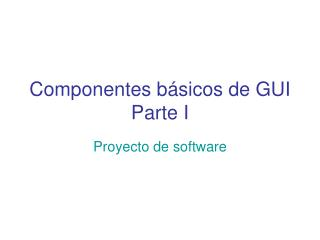 Componentes básicos de GUI Parte I