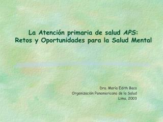 La Atenci�n primaria de salud  APS :  Retos y Oportunidades para la Salud Mental