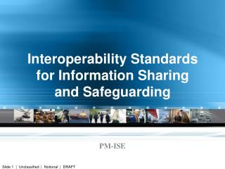 Interoperability Standards for Information Sharing and Safeguarding