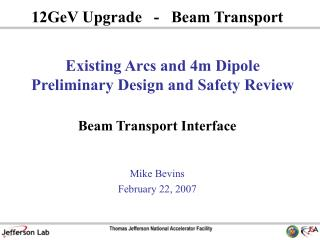 Existing Arcs and 4m Dipole Preliminary Design and Safety Review