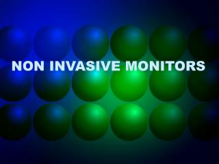 NON INVASIVE MONITORS