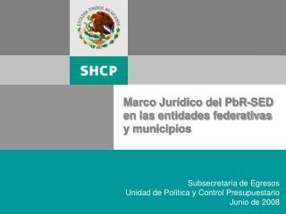Subsecretaría de Egresos Unidad de Política y Control Presupuestario Junio de 2008