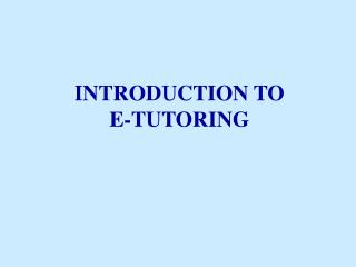 INTRODUCTION TO  E-TUTORING