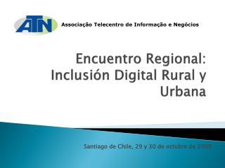 Encuentro Regional: Inclusi�n Digital Rural y Urbana