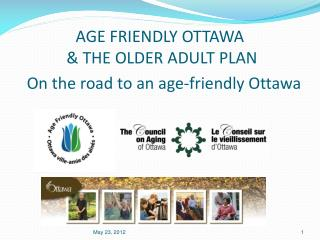 AGE FRIENDLY OTTAWA  & THE OLDER ADULT PLAN   On the road to an age-friendly Ottawa