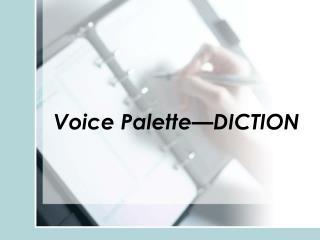 Voice Palette—DICTION