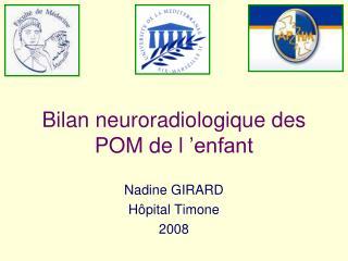 Bilan neuroradiologique des POM de l'enfant