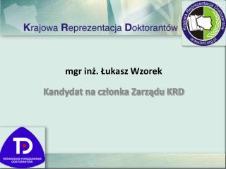 mgr inż. Łukasz Wzorek Kandydat na członka Zarządu KRD