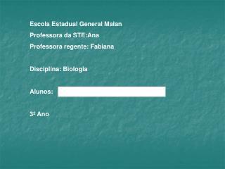 Escola Estadual General Malan Professora da STE:Ana Professora regente: Fabiana