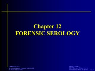 Chapter 12 FORENSIC SEROLOGY