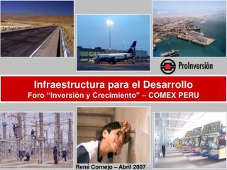"""Infraestructura para el Desarrollo Foro """"Inversión y Crecimiento"""" – COMEX PERU"""