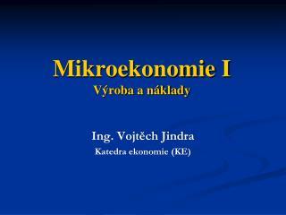Mikroekonomie I Výroba a náklady