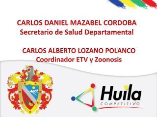 CARLOS DANIEL MAZABEL CORDOBA Secretario de  S alud  Departamental
