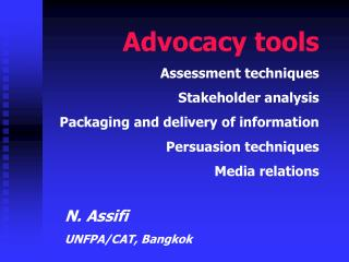 Advocacy tools Assessment techniques Stakeholder analysis Packaging and delivery of information