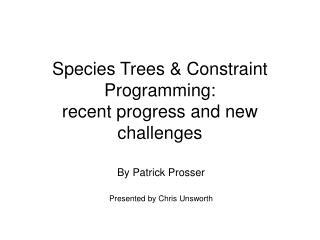 Species Trees & Constraint Programming: recent progress and new challenges