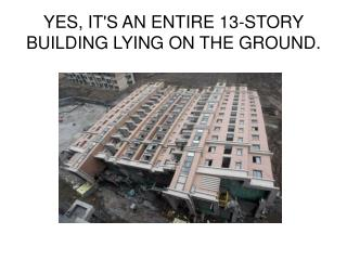 YES, IT'S AN ENTIRE 13-STORY BUILDING LYING ON THE GROUND.