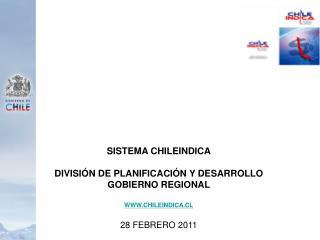 SISTEMA CHILEINDICA DIVISIÓN DE PLANIFICACIÓN Y DESARROLLO GOBIERNO REGIONAL WWW.CHILEINDICA.CL