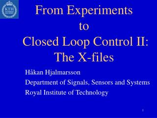 From Experiments  to   Closed Loop Control II: The X-files