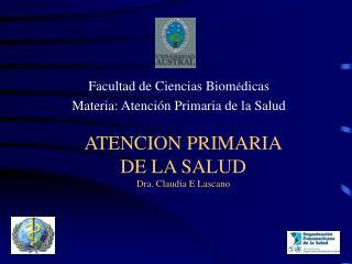 ATENCION PRIMARIA DE LA SALUD Dra. Claudia E Lascano