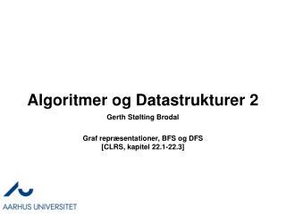 Algoritmer og Datastrukturer 2 Graf repræsentationer, BFS og DFS  [CLRS, kapitel 22.1-22.3]