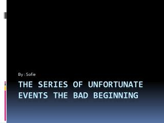 The series of unfortunate events the bad beginning