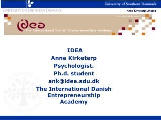 IDEA Anne Kirketerp Psychologist.   Ph.d. student ank@idea.sdu.dk