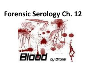 Forensic Serology Ch. 12