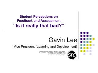 Student Perceptions on  Feedback and Assessment �Is it really that bad?�