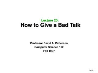 Lecture 20:   How to Give a Bad Talk