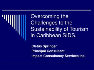 Overcoming the Challenges to the Sustainability of Tourism in Caribbean SIDS.