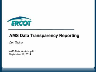AMS Data Transparency Reporting Don Tucker AMS Data Workshop III September 19, 2014