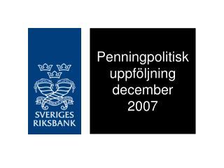 Penningpolitisk uppföljning  december 2007