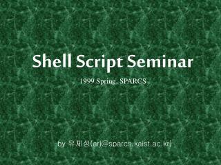 Shell Script Seminar 1999 Spring, SPARCS