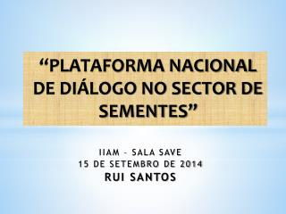"""PLATAFORMA NACIONAL DE DIÁLOGO NO SECTOR DE SEMENTES"""