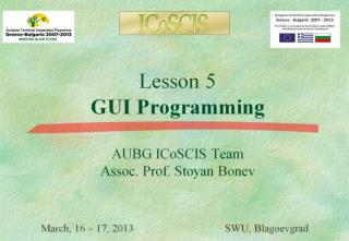 Lesson 5 GUI Programming AUBG ICoSCIS Team Assoc. Prof. Stoyan Bonev