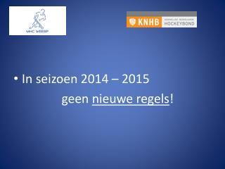 In seizoen 2014 – 2015  geen  nieuwe regels !
