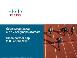 Üzleti Megoldások  a KKV szegmens számára Cisco partner nap 2009 április 9/16