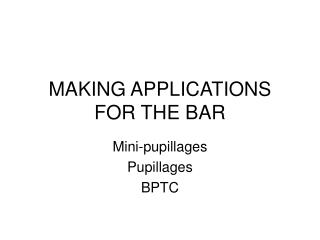 MAKING APPLICATIONS FOR THE BAR